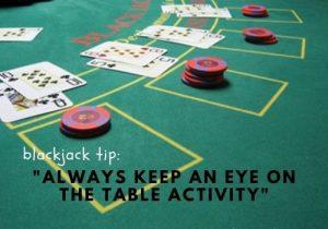 Always keep an eye on the table activity