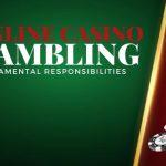 Fundamental Responsibilities of Online Casino Gambling