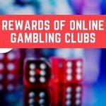 Rewards of Online Gambling Clubs