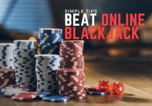 Simple Tips to Beat Online Blackjack